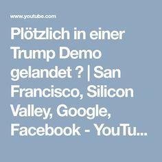 Plötzlich in einer Trump Demo gelandet 😲  San Francisco, Silicon Valley, Google, Facebook - YouTube