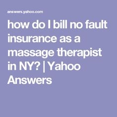 how do I bill no fault insurance as a massage therapist in NY? | Yahoo Answers