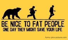 Funny Be Nice To Fat People Joke Sign http://ibeebz.com