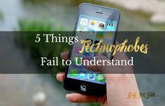 Five Things Technophobes Fail to Understand