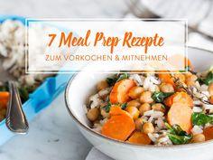 Vorkochen und Mitnehmen: 7 Meal-Prep-Rezepte
