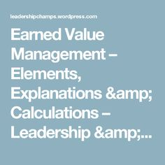 Earned Value Management – Elements, Explanations & Calculations – Leadership & Project Management Champions