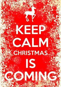 Keep Calm Christmas Is Coming #christmas2013 #christmaswishes
