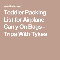 Toddler Packing List for Airplane Carry On Bags - Trips With Tykes