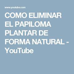 COMO ELIMINAR EL PAPILOMA PLANTAR DE FORMA NATURAL - YouTube