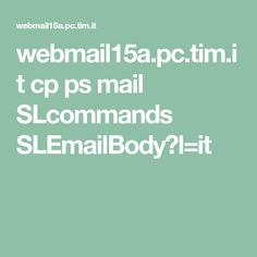 webmail15a.pc.tim.it cp ps mail SLcommands SLEmailBody?l=it