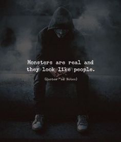 Quotes nd Notes - People Photos - Ideas of People Photos - Monsters are real and they look like people. Photo by: Ahmed Zayan via Dark Quotes, Wisdom Quotes, True Quotes, Motivational Quotes, Inspirational Quotes, People Quotes, Reality Quotes, Mood Quotes, Attitude Quotes