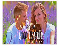 If he says he loves you the question to ask is: Does he listen to you? How can you love someone you don't listen to? I designed this poster as a reminder to practice this magnificent habit of listening every day. It's the best platform for your love to grow on.