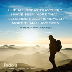 Like all great travelers, I have seen more than I remember, and remember more than I have seen.
