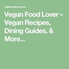 Vegan Food Lover » Vegan Recipes, Dining Guides, & More...