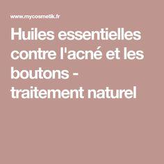 Huiles essentielles contre l'acné et les boutons - traitement naturel