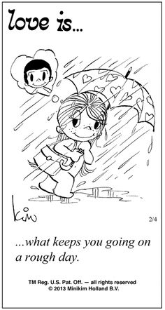 Love is... what keeps you going on a rough day.   (by Kim Casali, conceived by and drawn by Bill Asprey)