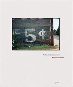 Amazon.fr - Kodachromes - William Christenberry, Richard B. Woodward - Livres