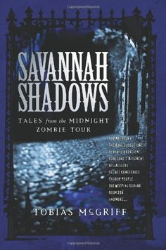 Savannah Shadows: Tales from the Midnight Zombie Tour by Tobias Coyle McGriff, http://www.amazon.com/dp/0979252318/ref=cm_sw_r_pi_dp_y0Joqb0ZDC55H