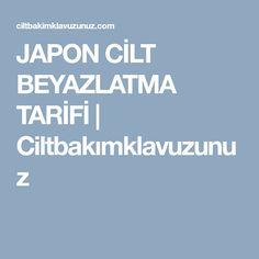 JAPON CİLT BEYAZLATMA TARİFİ   Ciltbakımklavuzunuz