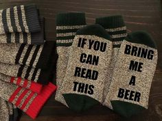 If you can read this, bring me a beer. Beer socks via 21 Beer Connoisseur Gift Ideas