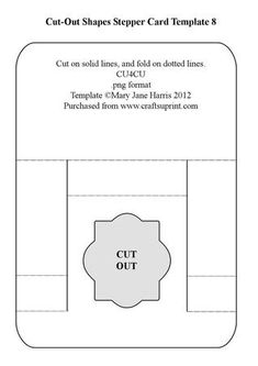 Cut Out Shapes Stepper Card Template 8 on Craftsuprint designed by Mary Jane Harris - This stepper template has a cut-out shape on the front panel. You can put a plain colored paper, a printed paper, a dangle, or anything you like in the opening. Cut on the solid lines and fold on the dotted lines. Be sure to see my other Cut-Out stepper templates. I hope they give you hours of designing pleasure. - Now available for download!