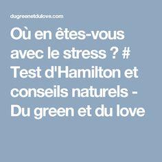 Où en êtes-vous avec le stress ? # Test d'Hamilton et conseils naturels - Du green et du love