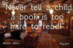 Never tell a child a book is too hard to read! -Mitch Albom #digip13