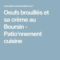 Oeufs brouillés et sa crème au Boursin - Patio'nnement cuisine
