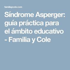 Síndrome Asperger: guía práctica para el ámbito educativo - Familia y Cole