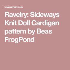 Ravelry: Sideways Knit Doll Cardigan pattern by Beas FrogPond