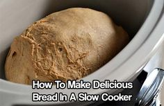 How To Make Delicious Bread In A Slow Cooker. Making bread is fun, easy and fun to do. See how to make delicious, warm bread right in a slow cooker.