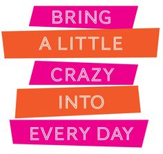 Bring a little crazy into every day // quote // qotd // fun // printable Words Quotes, Wise Words, Me Quotes, Motivational Quotes, Funny Quotes, Inspirational Quotes, Cheeky Quotes, Quotable Quotes, Happy Quotes