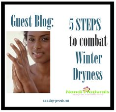 Guest Blog: 5 Steps to Combat Winter Dryness - by Nandi of Nandi's Naturals. www.stage-presents.com
