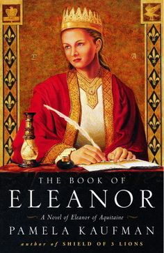 Book: The Book of Eleanor: A Novel of Eleanor of Aquitaine, by Pamela Kaufman. Read about the life of one of history's greatest women!