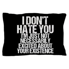 I don't hate you. I'm just not necessarily excited about your existence. Funny S… I don't hate you. I'm just not necessarily excited about your existence. Funny Spencer Reid quote from Criminal Minds. Sarcastic Shirts, Sarcastic Quotes, Funny Shirt Quotes, Funny Texts, Funny Jokes, Hilarious, Funny Pjs, Funny New Years Memes, Spencer Reid Quotes