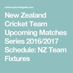 New Zealand Cricket Team Upcoming Matches Series 2016/2017 Schedule: NZ Team Fixtures