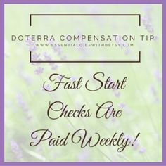 Image of doTERRA compensation plan. doTERRA Fast start checks are paid weekly! This is your fast and fun money, and adds up quickly as you build momentum through classes and one on ones.