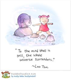 Buddha Doodles - To the mind that is still, the whole universe surrenders - Lao Tzu. Tiny Buddha, Little Buddha, Kahlil Gibran, Namaste, Buddah Doodles, Great Quotes, Inspirational Quotes, Awesome Quotes, Motivational