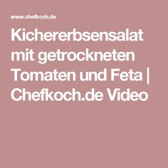 Kichererbsensalat mit getrockneten Tomaten und Feta   Chefkoch.de Video