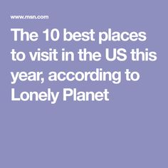 The 10 best places to visit in the US this year, according to Lonely Planet