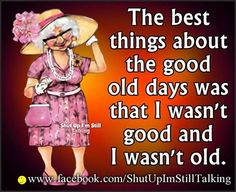 The Best Thing About The Good Old Days Is That I Wasnt Good And I Wasnt Old funny quotes quote jokes lol funny quote funny quotes funny sayings age humor quotes that make you laugh quotes that make you smile quotes about better days Senior Citizen Humor, Senior Humor, Old Age Humor, Aging Humor, Aging Quotes, Twisted Humor, Funny Cartoons, The Good Old Days, Funny People