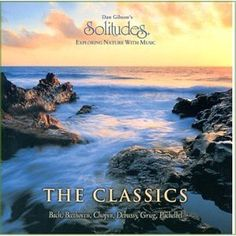 The great classics with sounds of nature including birds, running water, waves, and breezes. Dan Gibson's music relieves stress and is my natural sleep aid.