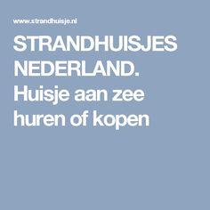 STRANDHUISJES NEDERLAND. Huisje aan zee huren of kopen