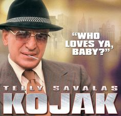 Kojak - Omg, I almost forgot about this one! Yeah!