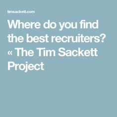 Where do you find the best recruiters? «  The Tim Sackett Project