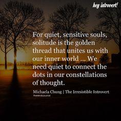 For Quiet, Sensitive Souls, Solitude Is The Golden Thread - https://themindsjournal.com/quiet-sensitive-souls-solitude-golden-thread/