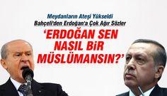 Devlet Bahçeli'den Erdogan'a Şok Sözler ! alçaksın, şerefsizsin. Erdoğan, sen nasıl bir Müslümansın