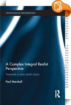 A Complex Integral Realist Perspective    ::  <P>This book sketches the contours of a vision that moves beyond the dominant paradigm or worldview that underlies and governs modernity (and postmodernity). It does so by drawing on the remarkable leap in human consciousness that occurred during the Axial Age and on a cross-pollination of what are arguably the three most comprehensive integrative metatheories available today: Complex thought, integral theory and critical realism – i.e. a c...