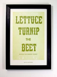 Lettuce Turnip the Beet Greens Letterpress by quaillanepress This would be a killer format for the June 22nd launch