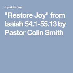 """""""Restore Joy"""" from Isaiah 54.1-55.13 by Pastor Colin Smith"""