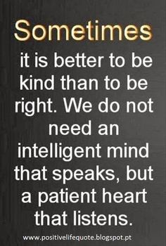 Sometimes it is better to be kind than to be right!
