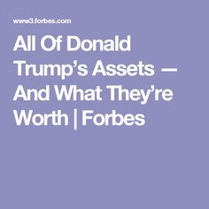 All Of Donald Trump's Assets — And What They're Worth | Forbes