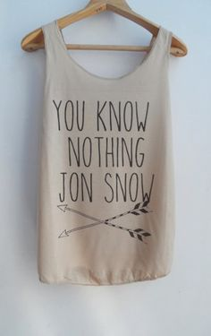 You Know Nothing Jon Snow Games of Thron Shirts Tank top Pop Punk Rock Tank Top Vest Women T shirt lady T-Shirt Size S,M,L