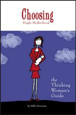 "Choosing Single Motherhood: The Thinking Women's Guide  Author: Mikki Morrissette ---   The first comprehensive resource book available for women who have chosen, or are thinking of choosing, single motherhood. Based on extensive research, advice from child experts and family therapists, and conversations with more than one hundred ""thinkers"" and single mothers, this book funnels twenty-five years of hindsight into up-to-date insight on all aspects of the Choice Motherhood movement. From how…"